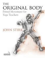 Stirk, John - The Original Body: Deepening Practice for the Teaching of Yoga - 9781909141254 - V9781909141254