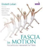 Larkam, Elizabeth - Fascia in Motion: Fascia-Focused Movement for Pilates - 9781909141285 - V9781909141285