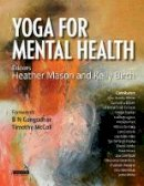 Mason, Heather, Birch, Kelly - Yoga for Mental Health Conditions: For Yoga Teachers, Therapists and Mental Health Professionals - 9781909141353 - V9781909141353