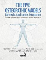 Hruby, Ray, Tozzi, Paulo, Lunghi, Christian, Fusco, Giampiero - The Five Osteopathic Models: Rationale, Application, Integration - from an Evidence-based to a Person-centered Osteopathy - 9781909141681 - V9781909141681