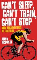Holgate, Andy - Can't Sleep, Can't Train, Can't Stop - 9781909178335 - V9781909178335