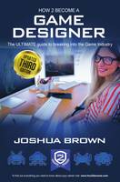 Joshua, Brown - How To Become A Game Designer: 1 1: The Ultimate Guide to Breaking into the Game Industry (How2Become) - 9781909229617 - V9781909229617