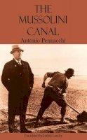 Pennacchi, Antonio - The Mussolini Canal - 9781909232242 - V9781909232242