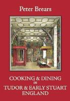 Brears, Peter - Cooking & Dining in Tudor & Early Stuart England - 9781909248328 - V9781909248328