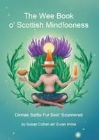 Cohen, S., Irvine, E. - The Wee Book O'Scottish Mindfooness - 9781909266070 - V9781909266070