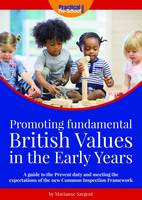 Sargent, Marianne - Promoting Fundamental British Values in the Early Years: A Guide to the Prevent Duty and Meeting the Expectations of the New Common Inspection Framework - 9781909280953 - V9781909280953