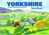 Watson, Jim - Yorkshire Sketchbook: A Pictorial Guide to Favourite Places (Sketchbooks) - 9781909282773 - V9781909282773