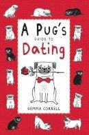 Correll, Gemma - Pug's Guide to Dating - 9781909313101 - V9781909313101
