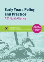 Tomlinson, Pat - Early Years Policy and Practice: A Critical Alliance (Critical Approaches to the Early Years) - 9781909330610 - V9781909330610