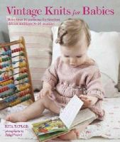 Taylor, Rita - Vintage Knits for Babies: More than 30 Patterns for Timeless Clothes and Toys (0-18 Months) - 9781909342811 - KSC0001121