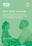 Emmerson, Lucy - Let's Work Together: A Practical Guide for Schools to Involve Parents and Carers in Sex and Relationships Education - 9781909391079 - V9781909391079