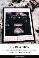 Jennifer Otter Bickerdike - Joy Devotion: The Importance of Ian Curtis and Fan Culture - 9781909394285 - V9781909394285