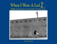 Andrew T. Davies - When I Were a Lad 2 . . .: More Snapshots from a Time Health and Safety Forgot - 9781909396227 - KRA0009899