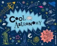 Croft, Malcolm - Cool Astronomy: 50 Fantastic Facts for Kids of All Ages - 9781909396418 - V9781909396418