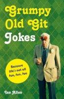 Allen, Ian - Grumpy Old Git Jokes: Because Life's Not All Fun, Fun, Fun - 9781909396753 - KTG0015593