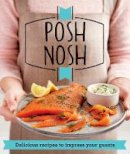 Good Housekeeping Institute - Posh Nosh: Delicious Recipes That Will Impress Your Guests (Good Housekeeping) - 9781909397002 - V9781909397002