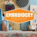 Mollie Makes - Mollie Makes: Embroidery: 15 New Projects for You to Make Plus Handy Techniques, Tricks and Tips - 9781909397293 - V9781909397293