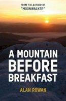 Rowan, Alan - A Mountain Before Breakfast (Moonwalker Series) - 9781909430259 - V9781909430259