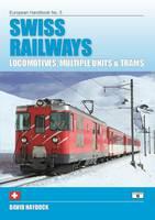 Haydock, David - Swiss Railways: Locomotives, Multiple Units and Trams (European Handbooks) - 9781909431232 - V9781909431232