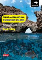 Colley, Paul - Diving and Snorkelling Ascension Island: Guide to a Marine Life Paradise - 9781909455009 - V9781909455009