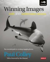 Colley, Paul - Winning Images with Any Underwater Camera: The Essential Guide to Creating Engaging Photos - 9781909455047 - V9781909455047