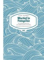 Tilman, H. W. - Mischief in Patagonia: An Intolerable Deal of Sea, One Halfpennyworth of Mountain (Tilman: The Collected Edition) - 9781909461161 - V9781909461161