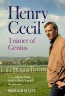 Scott, Brough - Henry Cecil: Trainer of Genius - 9781909471405 - V9781909471405