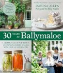 Allen, Darina - 30 Years at Ballymaloe: A Celebration of the World-renowned Cooking School with over 100 New Recipes - 9781909487130 - 9781909487130