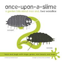 Woodhead, Fiona - Once-Upon-a-Slime, a Garden Tale About Max and... Two Woodlice - 9781909515048 - V9781909515048
