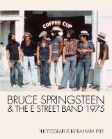 Barbara Pyle (Photographer), Eric Meola (Foreword), Peter Doggett (Introduction) - Bruce Springsteen and the E Street Band 1975 - 9781909526341 - V9781909526341