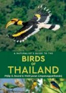 Round, Philip D. - A Naturalist's Guide to the Birds of Thailand (Naturalist's Guides) - 9781909612099 - V9781909612099