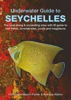 Walton, Rowana, Mason-Parker, Christophe - Underwater Seychelles - 9781909612532 - V9781909612532