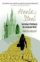 Vallely, Vanessa - Heels of Steel: Surviving & Thriving in the Corporate World - 9781909623118 - V9781909623118