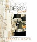 Deborah Heath - Interior Design Secrets: How to Create Your Own Professional Interior Design - 9781909623545 - V9781909623545
