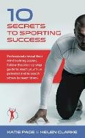 Page, Katie - 10 Secrets to Sporting Success: Professionals Reveal Their Mind Training Secrets - 9781909623798 - V9781909623798