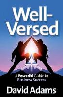 Adams, David - Well-Versed: A Powerful Guide to Business Success - 9781909623866 - V9781909623866