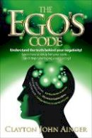 Ainger, Clayton John - The Ego's Code: Understand the truth behind your negativity! - 9781909623958 - V9781909623958