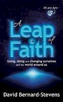 Bernardstevens, David - A Leap of Faith: Going, doing and changing ourselves and the world around us - 9781909623972 - V9781909623972