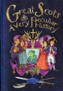 MacDonald, Fiona - Great Scots, a Very Peculiar History - 9781909645202 - V9781909645202