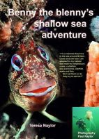 Naylor, Teresa, Naylor, Paul - Benny the Blenny's Shallow Sea Adventure: I'm a Real Fish That Lives in the Sea Around Britain: Come and See How I'm Adapted to My Habitat and Meet My ... (Benny the Blenny's Underwater Adventures) - 9781909648005 - V9781909648005
