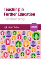 Wallace, Susan - Teaching in Further Education: The Inside Story - 9781909682733 - V9781909682733