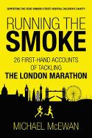 McEwan, Michael - Running the Smoke: 26 First-Hand Accounts of Tackling the London Marathon - 9781909715387 - V9781909715387