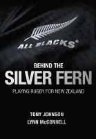 Johnson, Tony, McConnell, Lynn - Behind the Silver Fern: Playing Rugby for New Zealand (Behind the Jersey Series) - 9781909715424 - V9781909715424