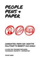 Wren, James - People, Pens and Paper: Fresh Ideas for Schools to Teach the Creative Process - 9781909717329 - V9781909717329
