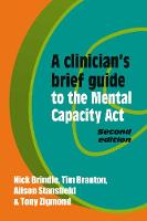 Nick Brindle, Tim Branton, Alison Stansfield, Tony Zigmond - A Clinician's Brief Guide to the Mental Capacity Act - 9781909726420 - V9781909726420