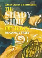 Lawson, Adrian - The Shady Side of Town: Reading's Trees - 9781909747289 - V9781909747289