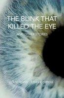 Anaxagorou, Anthony - The Blink That Killed the Eye - 9781909762046 - V9781909762046