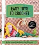 Garland, Claire - Easy Toys to Crochet: Dolls, Animals and Gifts for Children - 9781909815957 - V9781909815957