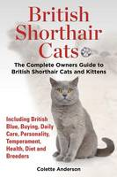 Anderson, Colette - British Shorthair Cats, The Complete Owners Guide to British Shorthair Cats and Kittens  Including British Blue, Buying, Daily Care, Personality, Temperament, Health, Diet and Breeders - 9781909820371 - V9781909820371