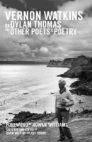 Watkins, Vernon - Vernon Watkins on Dylan Thomas and Other Poets and Poetry - 9781909844056 - V9781909844056